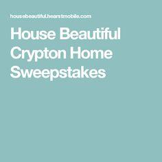 House Beautiful Crypton Home Sweepstakes