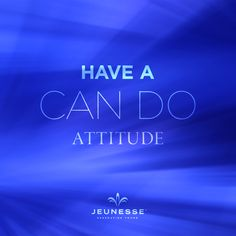 Have a can do attitude.  -Unknown