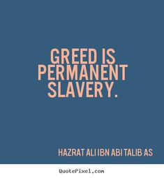 35 Islamic Quotes About Greed - Quran and Hadith on Greed Ali Bin Abi Thalib, Wise Quotes, Hadith, Greed, Islamic Quotes, Quran, Holy Quran, Wisdom Quotes