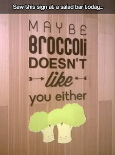 So you don't like broccoli