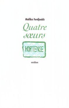 Quatre soeurs : Hortense. Ferdjoukh, Malika