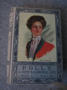 Mrs. L.T. Meade   1900s BOOK Polly The New Fashioned Girl by rainingonmyroses