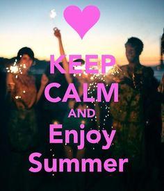 Keep calm and enjoy summer!!!!