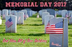 Memorial Day 2017... God Bless All of Our Soldiers.