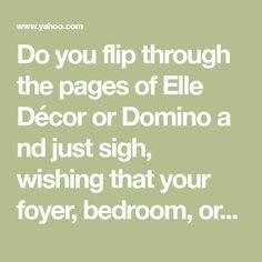 Do you flip through the pages ofElle DécororDominoand just sigh, wishing that your foyer, bedroom, or coffee table could lookthatgood? Here's the thing…you probably have everything you need to have a beautifully styledbed, an artfully set dinner table, or a fantastic foyer right at your fingertips