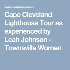 Cape Cleveland Lighthouse Tour as experienced by Leah Johnson - Townsville Women Cleveland, Lighthouse, Cape, Tours, Places, Women, Bell Rock Lighthouse, Mantle, Light House