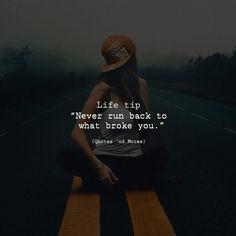 Life tip Never run back to what broke you. via (http://ift.tt/2xXj6jH)