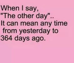 I have to correct myself all the time! The other day..no wait that was a month ago lol