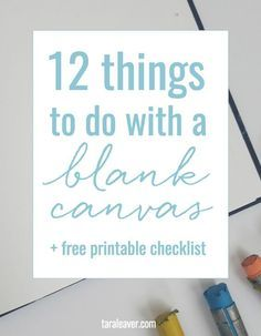 12 things to do with a blank canvas - some ideas to get you started when you're feeling overwhelmed by all that white space, plus a free printable checklist to keep near you in times of blankness! Click through to read the post and make that painting!