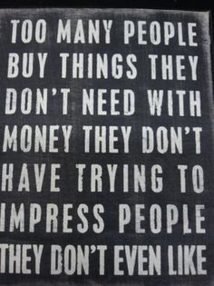 This is so true! Spend on what you have on what you need!!!