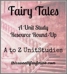 Fairy Tales Unit Study Round-Up: A to Z Unit Studies #atozchallenge #homeschool #unitstudy #fairytales | thissweetlifeofmine.com