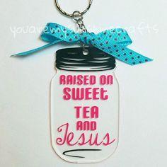 Raised on sweet tea and Jesus mason jar key chain! Isn't it too cute! I love…