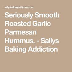 Seriously Smooth Roasted Garlic Parmesan Hummus. - Sallys Baking Addiction