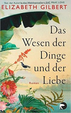 Buy Das Wesen der Dinge und der Liebe: Roman by Elizabeth Gilbert, Sabine Schwenk, Tanja Handels and Read this Book on Kobo's Free Apps. Discover Kobo's Vast Collection of Ebooks and Audiobooks Today - Over 4 Million Titles! Elizabeth Gilbert, Charles Darwin, Books To Read, My Books, World Of Books, Antique Books, Bookstagram, Science Fiction, Free Apps