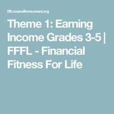 Theme 1: Earning Income Grades 3-5 | FFFL - Financial Fitness For Life Grade 3, Economics, Cool Things To Make, The Borrowers, Curriculum, Investing, Student, Fitness, Life