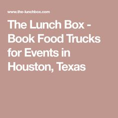 The Lunch Box - Book Food Trucks for Events in Houston, Texas