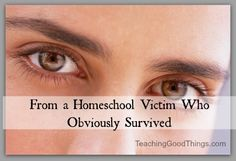 From a Homeschool Victim Who Obviously Survived