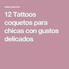 12 Tattoos coquetos para chicas con gustos delicados