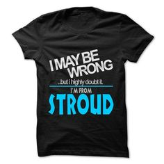 I May Be Wrong But I Highly Doubt It I am From... Strou - #funny sweatshirt #disney sweatshirt. MORE ITEMS => https://www.sunfrog.com/LifeStyle/I-May-Be-Wrong-But-I-Highly-Doubt-It-I-am-From-Stroud--99-Cool-City-Shirt-.html?68278