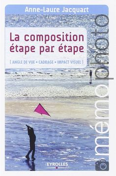 Blog Photo » Livre Photo : La composition étape par étape avec Anne-Laure Jacquart Laura Lee, Angles, Composition, Books A Million, David, Photography Tutorials, Anne Laure, Photos, Paul Sanders