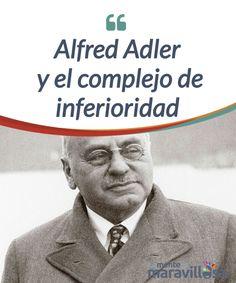 Alfred Adler y el complejo de inferioridad Alfred Adler fue un médico y #psicoterapeuta #austríaco, fundador de la escuela conocida como psicología individual. Descubre cuál era su #perspectiva. #Psicología