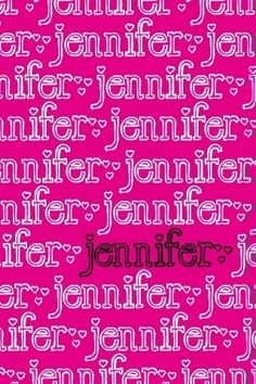 Jennifer....ahhh, yes i really do have such a sexy name...thank you Mom & Dad <3