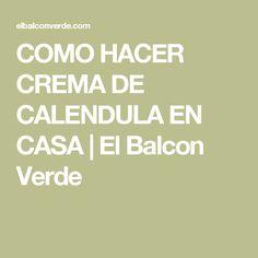 COMO HACER CREMA DE CALENDULA EN CASA | El Balcon Verde