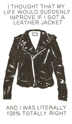 Get yourself a leather jacket.