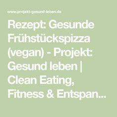 Rezept: Gesunde Frühstückspizza (vegan) - Projekt: Gesund leben   Clean Eating, Fitness & Entspannung