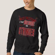I'm Awesome. I'm STRINGER. Gift Birthdary Sweatshirt - birthday gifts party celebration custom gift ideas diy