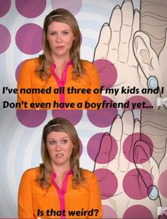Girl Code lol #isthatweird ? haha SAME.  Isabella-Sophia Noah-Jayden. Esther Grace