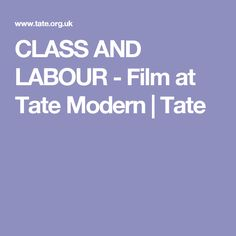 CLASS AND LABOUR - Film at Tate Modern | Tate