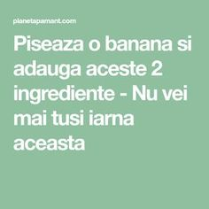 Piseaza o banana si adauga aceste 2 ingrediente - Nu vei mai tusi iarna aceasta How To Get Rid, Food Art, Body Care, Health Fitness, Healing, Math Equations, Croissant, Shake, Projects