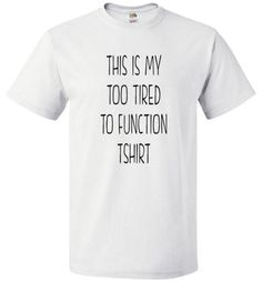 This Is My Too Tired To Function T-Shirt - oTZI Shirts