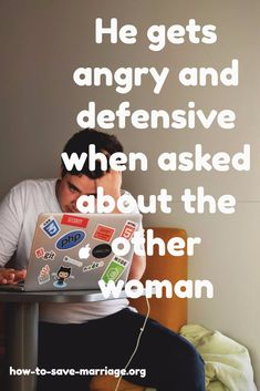 He gets angry and defensive when asked about the other woman - and more signs of an emotional affair