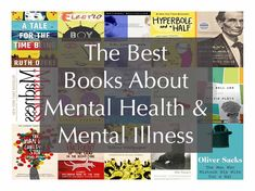 Best Mental Health and Mental Illness Books http://www.bookscrolling.com/the-best-books-about-mental-health-and-mental-illness/