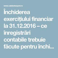 Închiderea exercițiului financiar la 31.12.2016 – ce înregistrări contabile trebuie făcute pentru închiderea contabilă   CabinetExpert.ro - blog contabilitate Blog, Blogging