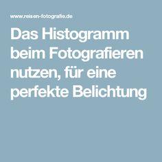 Das Histogramm beim Fotografieren nutzen, für eine perfekte Belichtung