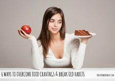 6 Ways to overcome food cravings & break old habits The Food Werewolf #cravings #food #change