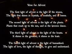 Waldorf Advent Verse. This is so special to me because I was raised Catholic yet have found a Pagan side to my spirituality. Share the light!