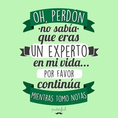 Oh, perdón... Funny Phrases, Love Phrases, Funny Note, Quotes En Espanol, Mr Wonderful, The Ugly Truth, Love Me Quotes, Sarcastic Quotes, Spanish Quotes