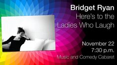Bridget Ryan: Here's to the Ladies Who Laugh Keynote Speakers, Stand Up Comedy, Playwright, Cabaret, Musical Theatre, Musicals, Stage, Entertaining, Seasons