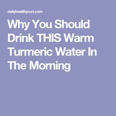 Why You Should Drink THIS Warm Turmeric Water In The Morning