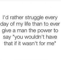 TRUTH.  Im dependen