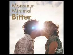 Monsieur Minimal feat. Hiras: Bitter (The Sound Of Everything)