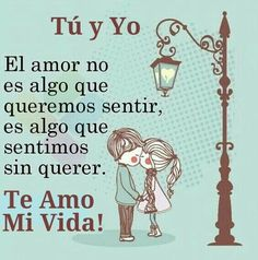 Tú y Yo - El amor no es algo que queremos sentir, es algo que sentimos sin querer. Te Amo Mi Vida! by martha