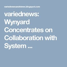 variednews: Wynyard Concentrates on Collaboration with System ...
