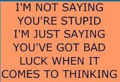 stupid <3