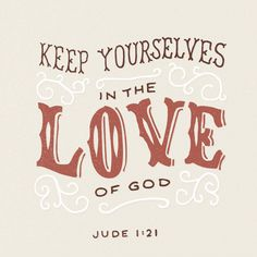 But you, beloved, building yourselves up in your most holy faith and praying in the Holy Spirit, keep yourselves in the love of God, waiting for the mercy of our Lord Jesus Christ that leads to eternal life. Jude 1:20-21