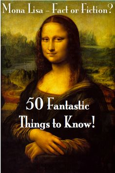 Mona Lisa — Fact or Fiction? 50 Fantastic Things to Know!